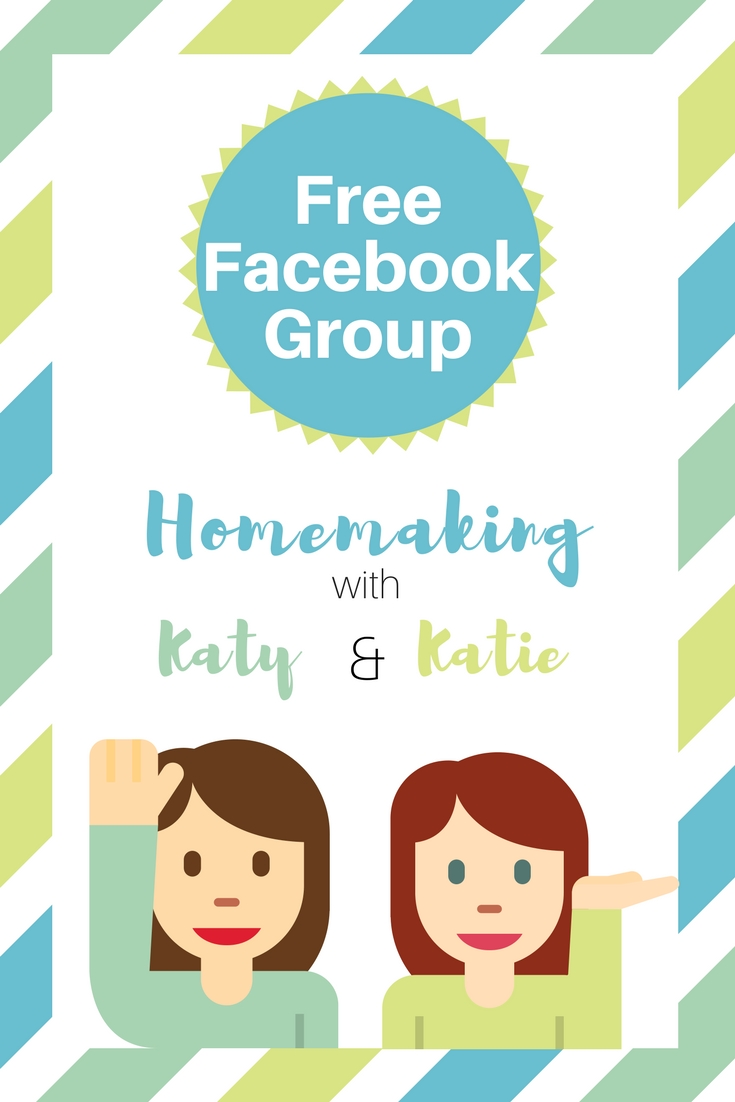 Join the free Homemaking with Katy and Katie facebook group for encouraging and practical help for your home