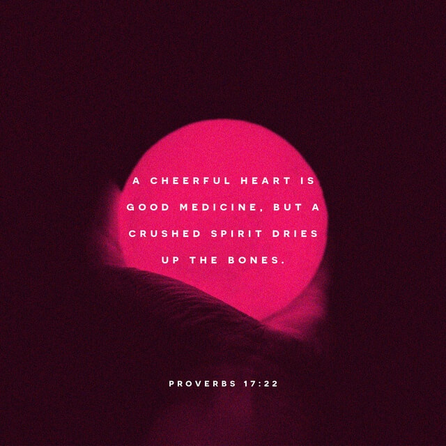 Proverbs 17:22 Even the Bible tells us that positive thinking is good for us.