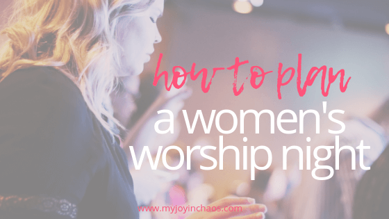 How to plan a women's worship night. Come together with your sisters in Christ and spend a night worshiping our Lord.