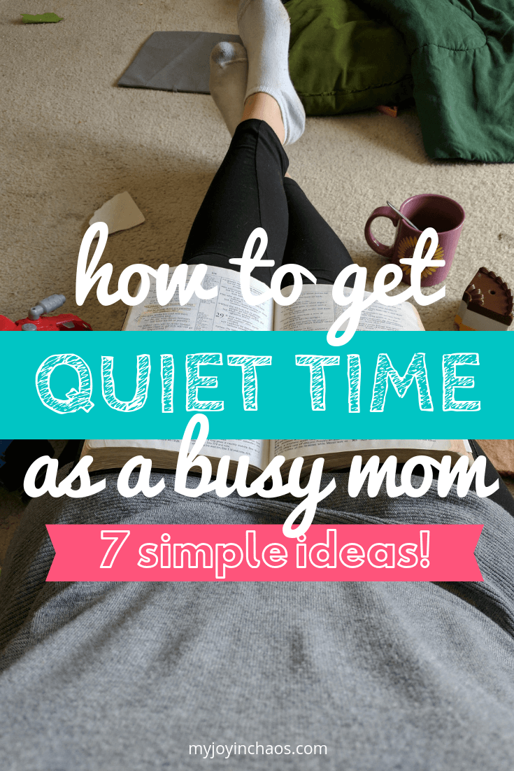 How to get quiet time as a busy mom | Learn how to fit time with God in throughout your day as a busy mom with these 7 tips. #christianparenting #christianmom #momdevotional #myjoyinchaos