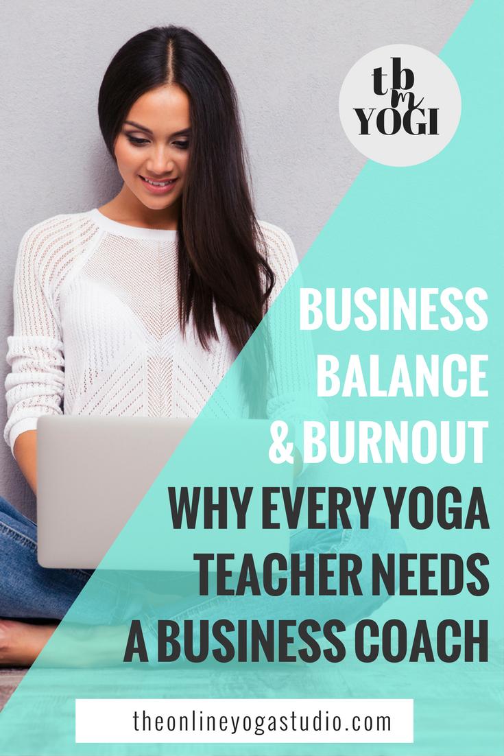 Business. Balance & Burnout. Why every yoga teacher needs a Business Coach.