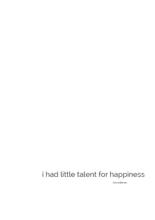 I had little talent for happiness
