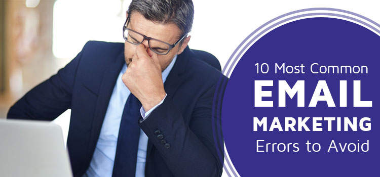 10 Most Common Email Marketing Errors to Avoid