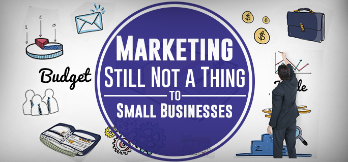 Marketing, Still Not a Thing to Small Businesses