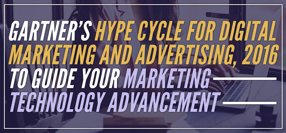 Gartner's Hype Cycle for Digital Marketing and Advertising, 2016 to Guide your Marketing Technology Advancement
