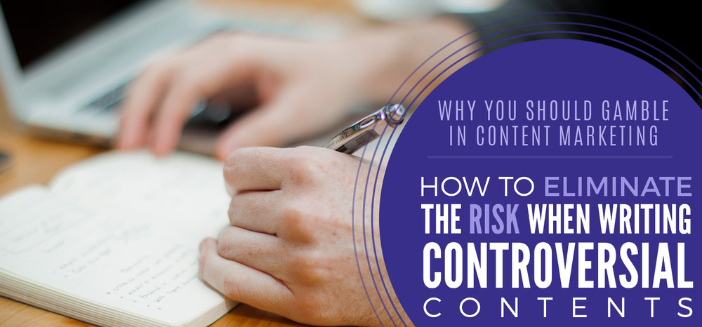 How to Eliminate the Risk when Writing Controversial Contents