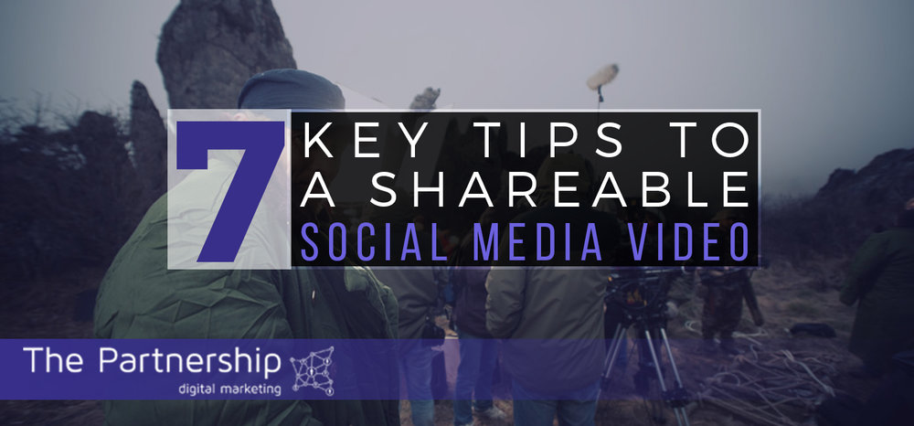 7 Key Tips to a Shareable Social Media Video