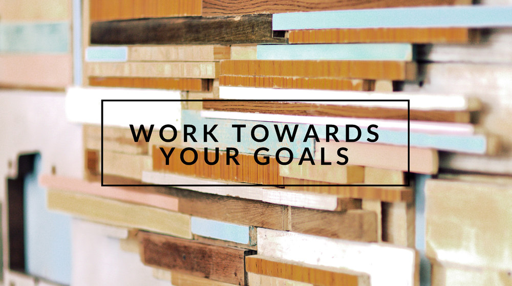 Work Towards Your Goals