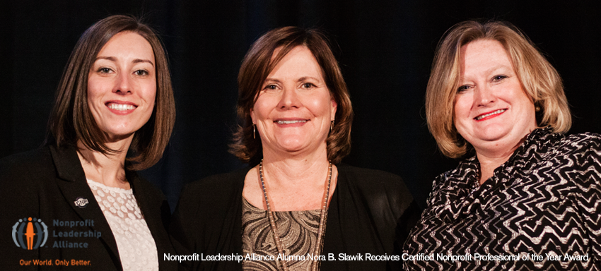 From L to R: Danielle Contreras, Chair, Association of CNP's and Senior Philanthropic Advisor, St. Jude Children's Research Hospital; Nonprofit Leadership Alliance Alumna Nora B. Slawik, Certified Nonprofit Professional of the Year; and Susan T. Schmidt, President of the Nonprofit Leadership Alliance