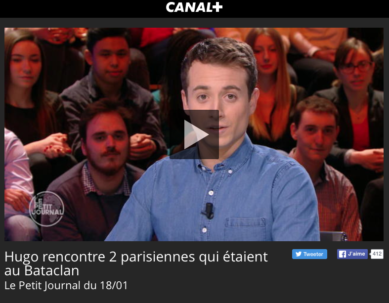 """CANAL+ - 18 JANVIER 2016 """"Hugo rencontre 2 parisiennes qui étaient au Bataclan"""""""
