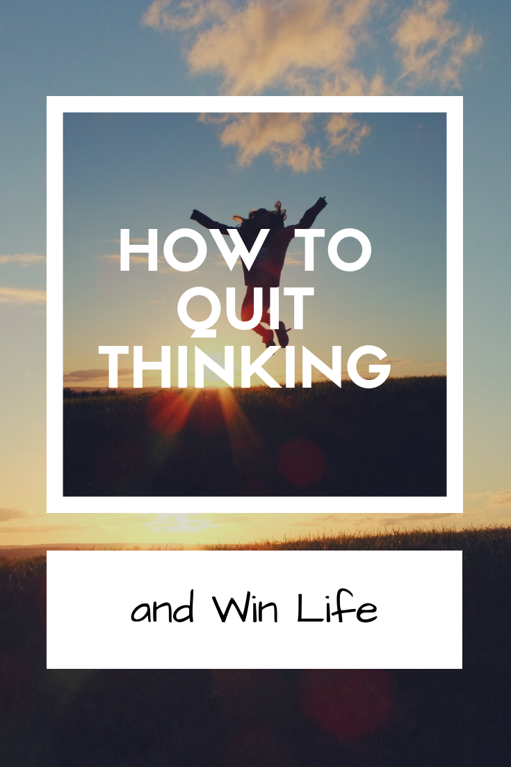 How to Quit Thinking and Win Life.png