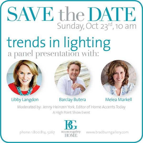 Save the Date | Sunday, Oct 23rd, 10 AM | 200 Steele Street | Suite 134    Jenny Heinzen York, Editor of Home Accents Today will moderate a panel discussion between three industry thought leaders on the state and direction of designer lighting.  Join Libby Langdon, Barclay Butera, and Melea Markell for a fun discussion on current and developing lighting trends.