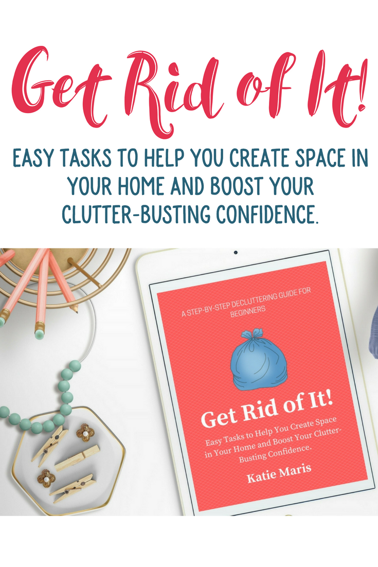 Easy tasks to help you declutter your home and boost your clutter-busting confidence. Get Rid of It!.png