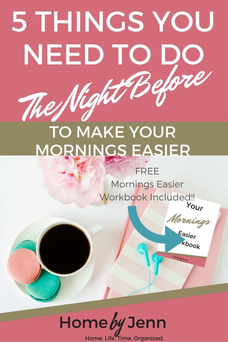 Learn the 5 things you need to do the night before to make your mornings easier.  Don't forget to download the free mornings easier workbook that's included in this post!  This post is going to show you how to set yourself up to be more organized by only doing these 5 simple things.  Click through to find out more!
