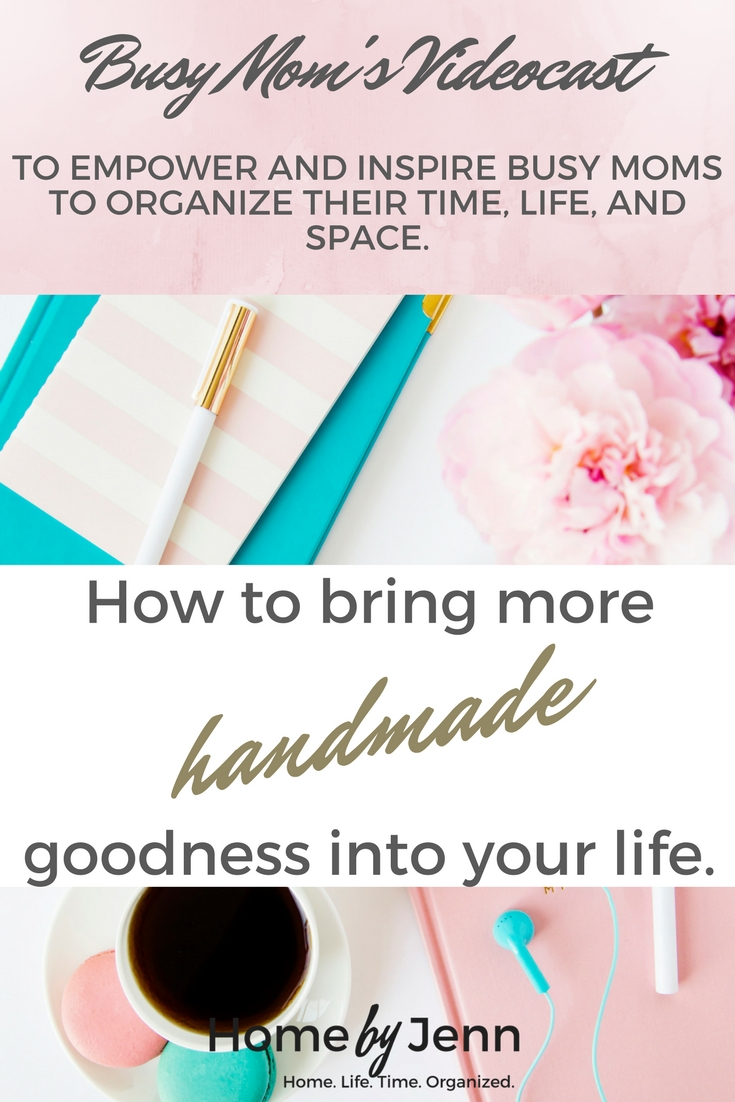 Learn how to bring more handmade goodness into your life even if you don't have any extra time.  Don't forget to download the FREE checklist!!