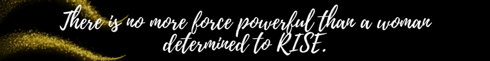 There is no more force powerful than a woman determined to RISE. (3).png