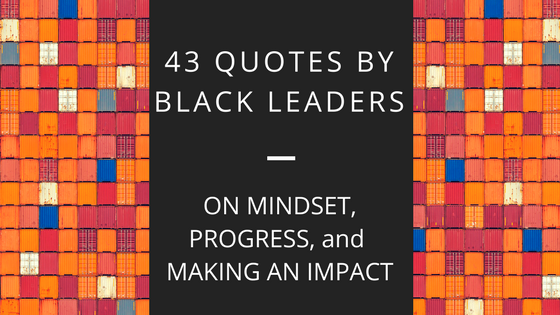 43 Quotes From Black Leaders On Mindset Progress And Making An
