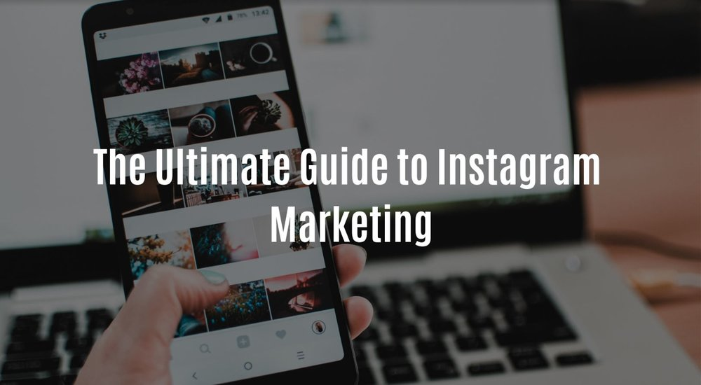 The Ultimate Guide to Instagram Marketing.JPG
