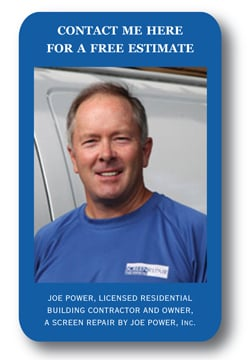 Joe Power, Licensed Residential Building Contractor and Owner, Screen Repair bu Joe Power
