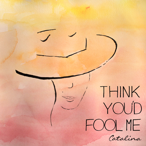 Think+You'd+Fool+Me+Artwork Catalina.png