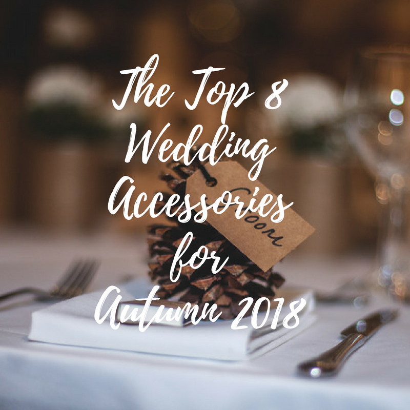 Top 8 Wedding Accessories for Autumn 2018.png