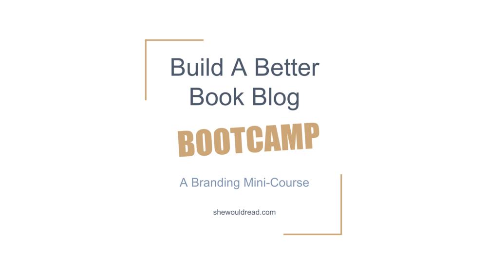 Build a Better Book Blog BOOTCAMP - Shewouldread.com