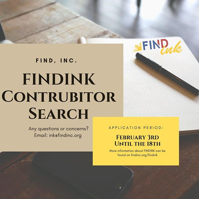 It's been a hot minute, but FINDink is back! We're opening our submissions back up to both contributors and members of FIND, Inc. — Interested in becoming a FINDink contributor? Fill out our application that's linked in our bio and/or can find it on the findinc.org website! The application opened today(February 3rd) and will remain open until the end of day, February 18th‼️