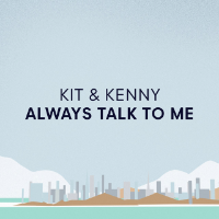 Artist: Kit & Kenny Single: Always Talk To Me Year: 2017 Credit: Co-producer, co-writer, musician