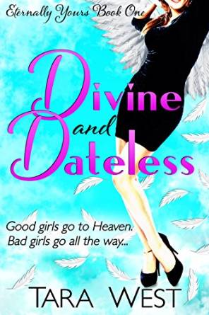 Divine and Dateless  by  Tara West   tarawest.com  Available in  paperback  and  Kindle