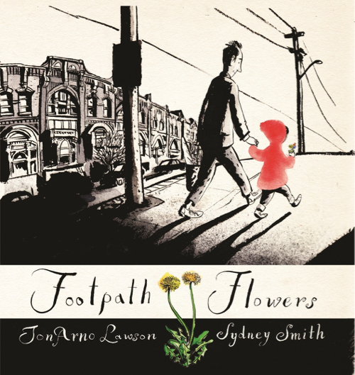 Footpath Flowers illustrated by Sydney Smith, written by JonArno Lawson