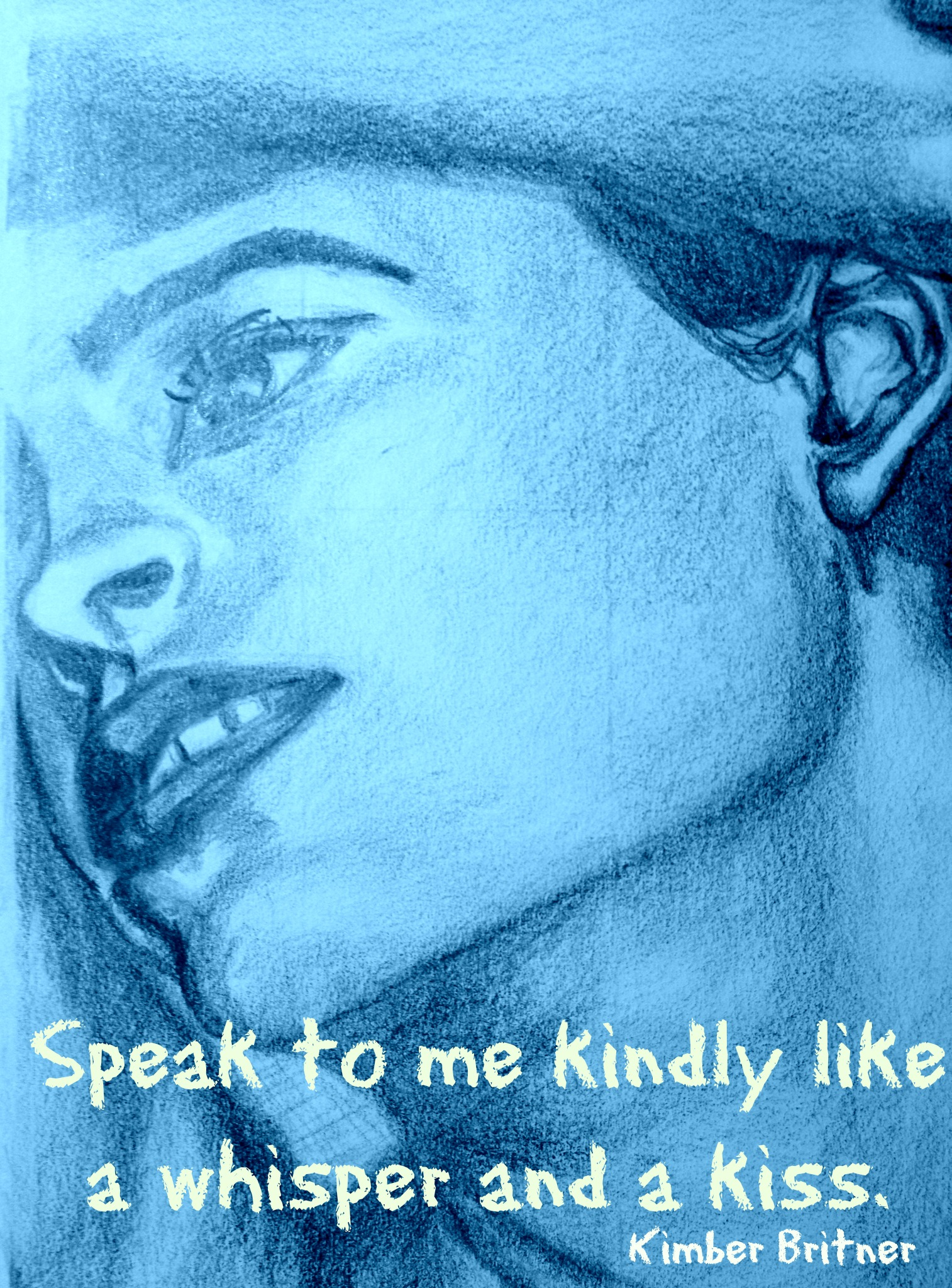 Speak to me kindly