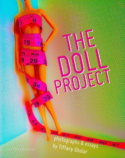 "The Doll Project, 2014 Is Barbie to blame for giving girls body image issues, or are there larger forces at work? The Doll Project explores the influence of visual culture and societal norms while caricaturing and satirizing unattainable standards of beauty. In a world where girls gather online to remind each other that ""nothing tastes as good as thin feels"" and diet ads ask ""what will you gain when you lose,"" even Barbie is never thin enough. The Doll Project dramatizes this quest for perfection in miniature. Each picture tells a story from my perspective as an ambivalent doll collector who has a love/hate relationship with the fashion industry. The photographs in this series show how both the iconic fashion doll and the fashion world around her have changed in the decades since her introduction, and culminate in a dynamic poster designed to remind women and girls to love and accept themselves no matter what they look like."