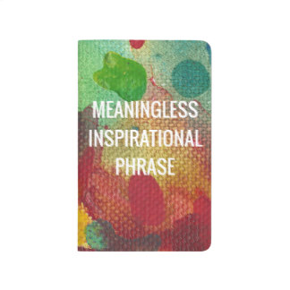 meaningless_inspirational_phrase_journal-ra0f35dc4d82c4445be289b3b6e9a0571_id384_8byvr_324.jpg