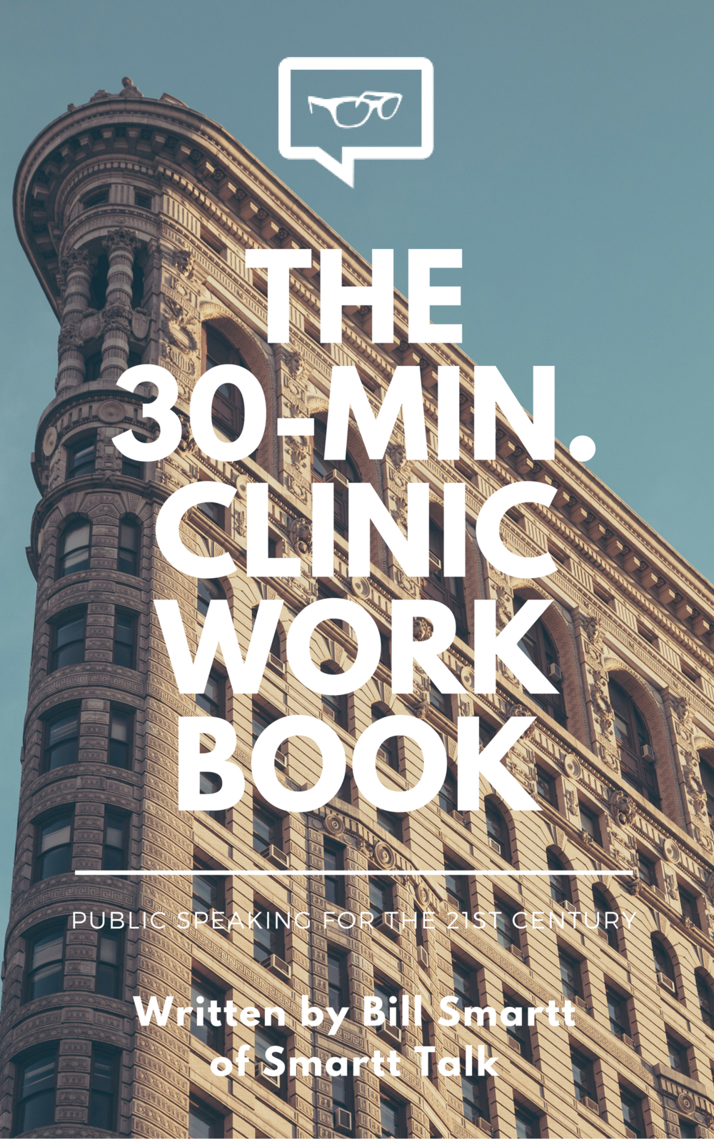 The 30-Min. Clinic Workbook - Learn the fundamentals and become a better public speaker with expert insight into common challenges.