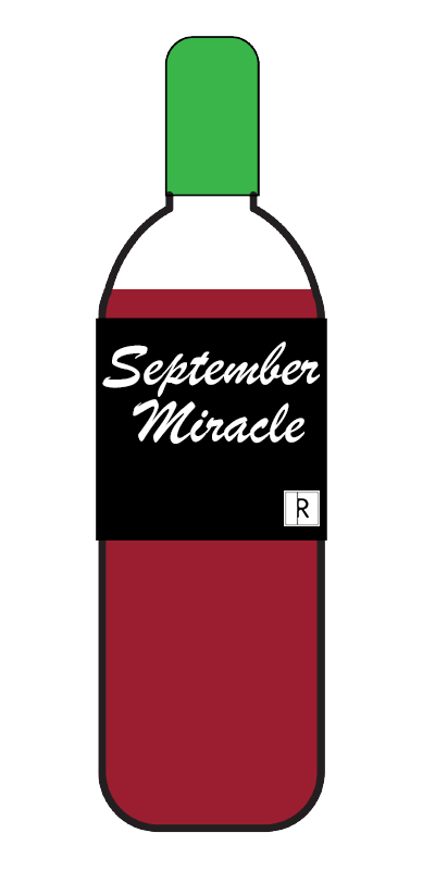 "September Miracle: This bitter, dry red blend has subtle notes of passive aggression as your campus community continues to ask you ""How are the numbers?"" far beyond May 1st into summer."