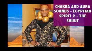 CHAKRA AND AURA SOUNDS--EGYPTIAN SPIRIT 2--THE SHHUUT.png