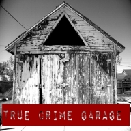 TRUE CRIME GARAGE   Each week Nic & The Captain get in the garage and talk true crime and drink beer.
