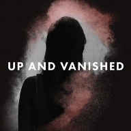 UP AND VANISHED An ongoing audio podcast series that documents Payne Lindsey's investigation of the unsolved disappearance of Tara Grinstead.