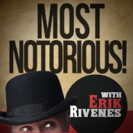 MOST NOTORIOUS Host Erik Rivenes interviews authors, documentarians and historians about crimes, criminals and tragedies throughout history.
