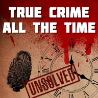 TRUE CRIME ALL THE TIME: UNSOLVED   True Crime All The Time's podcast to showcase unsolved cases.