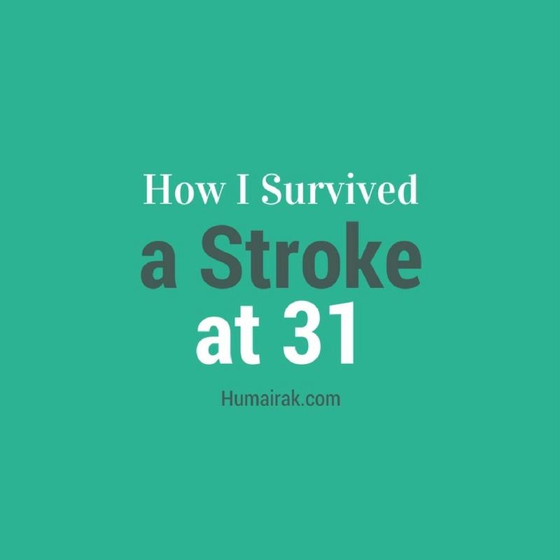 HOW I SURVIVED A STROKE AT 31 | Humairak.com