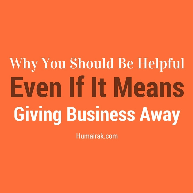 Why You Should Be Helpful Even If It Means Giving Business Away