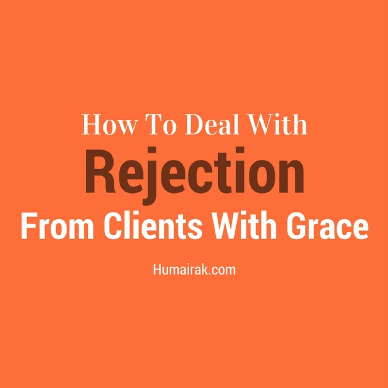 How To Deal With Rejection From Clients With Grace | Humairak.com