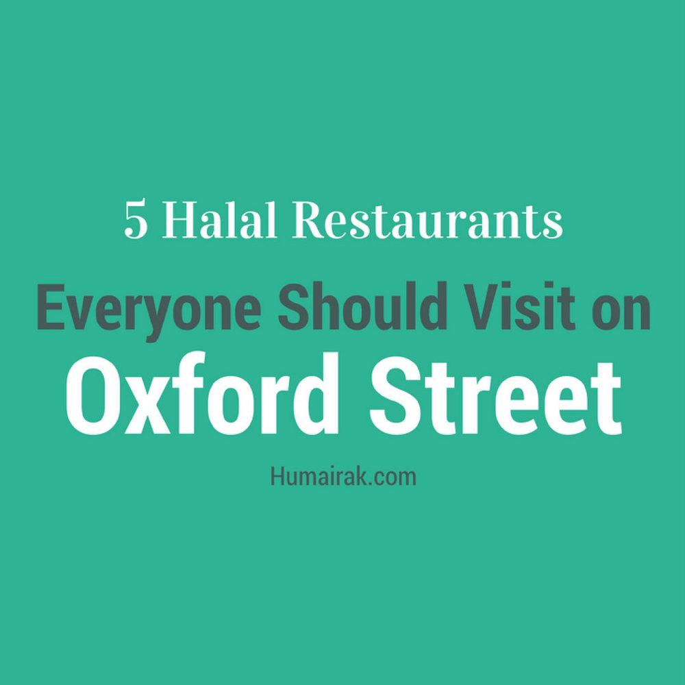 5 Halal Restaurants Everyone Should Visit on Oxford Street