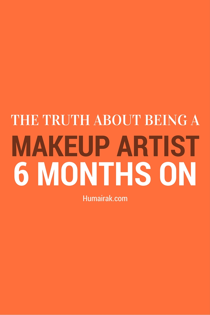 The Truth About Being A Makeup Artist - 6 Months On. The reality is, I'm not working and here's why   Humairak.com