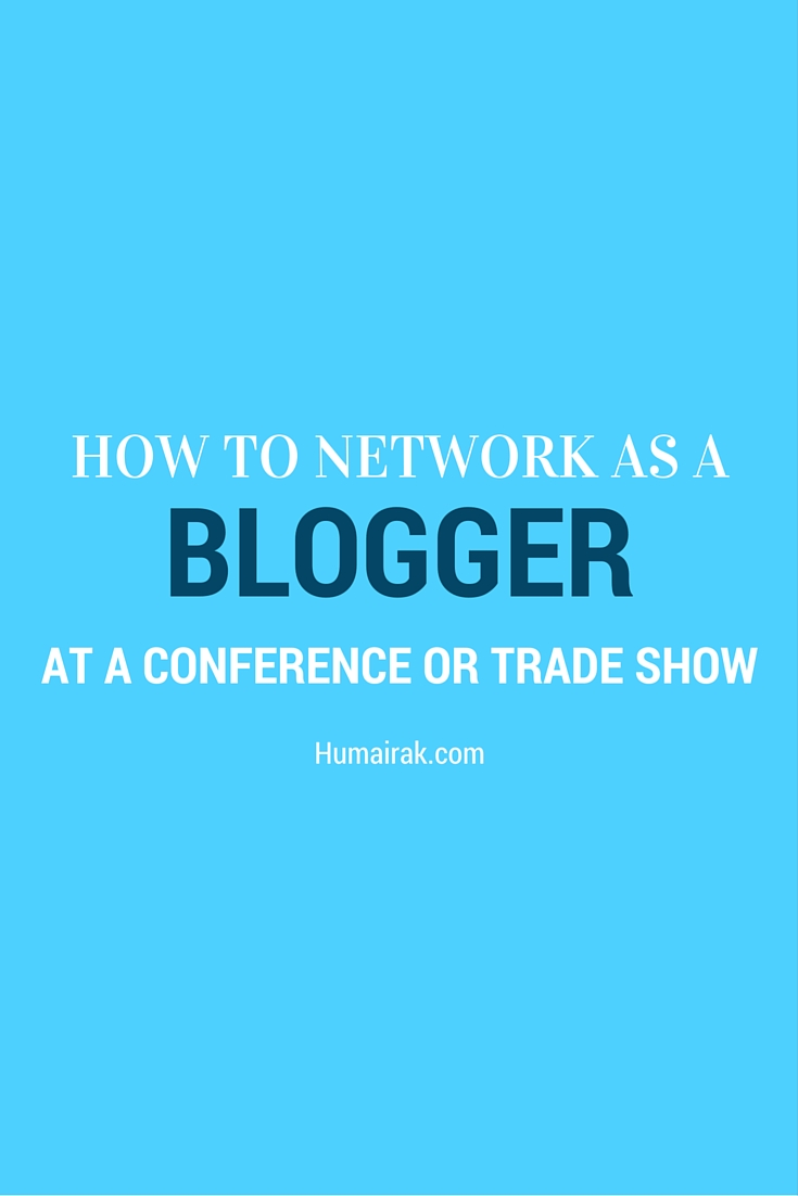 How To Network As a Blogger At A Conference Or Trade Show. Invest in business cards and learn how to network as a blogger at a conference or trade show | | Humairak.com