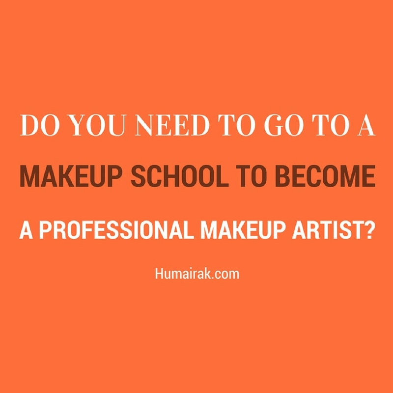 Do you need to go to Makeup School to become a Professional Makeup Artist? Most of us believe that you need to be qualified to start working as a makeup artist? Here's the options from both sides of the coin | Humairak.com