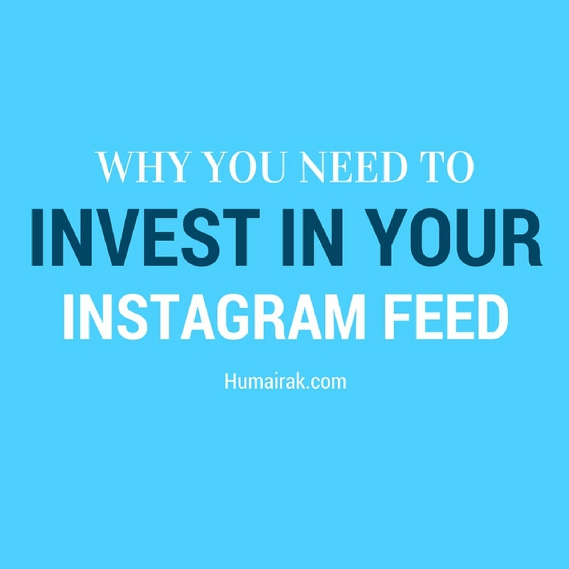 Why Your Need To Invest In Your Instagram Feed. Instagram is the new facebook, so if you want to make it ahead then you really need to start investing in your Instagram feed to make it the place for your ideal readers to find you | Humairak.com
