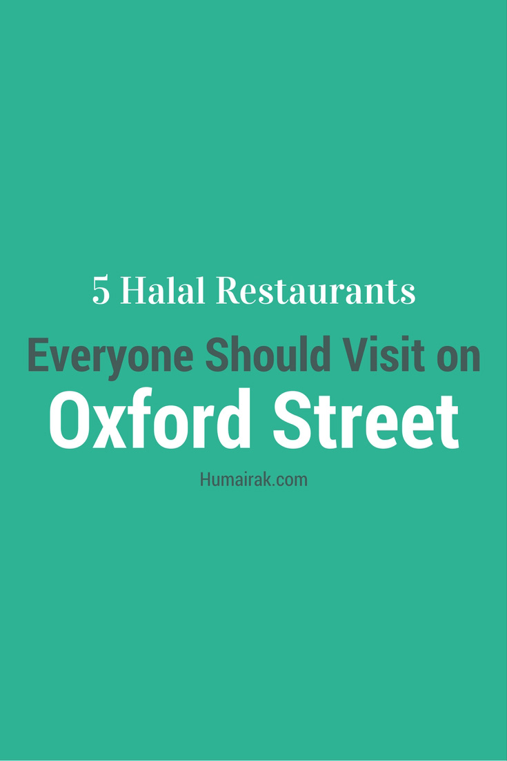 5 Halal Restaurants Everyone Should Visit on Oxford Street - Halal places to eat on Oxford Street including Hiba Express, Stax, Burgista Bros, Dishoom and Katti Roll Company. | Humairak.com