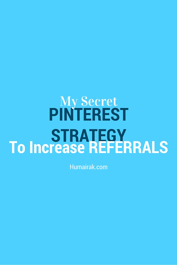 My Secret Pinterest Strategy To Increase Referrals. Not your typical strategy to get more referrals to your blog. Find out more.   Humairak.com